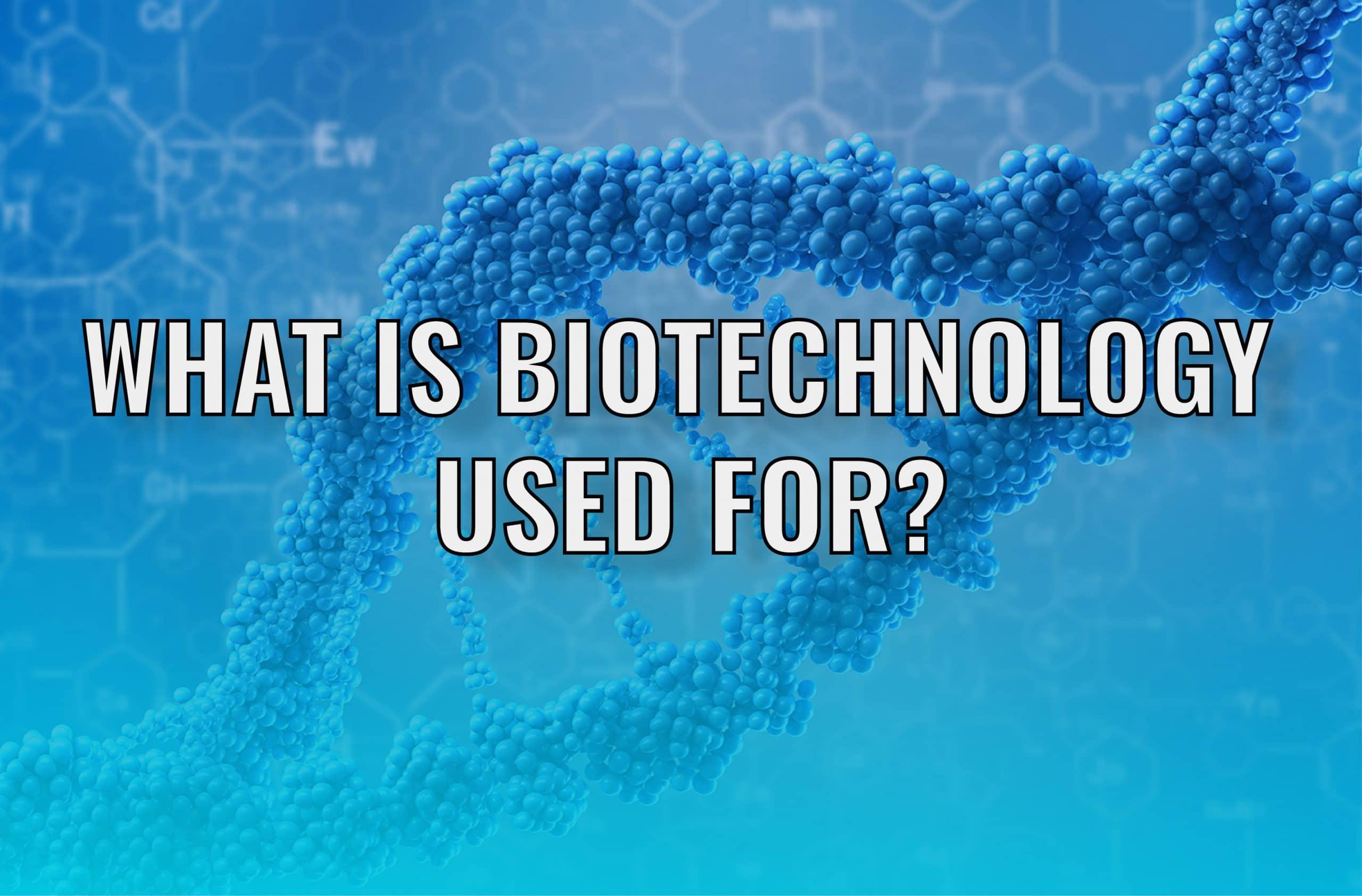 What is Biotechnology Used for in Critical Industries?